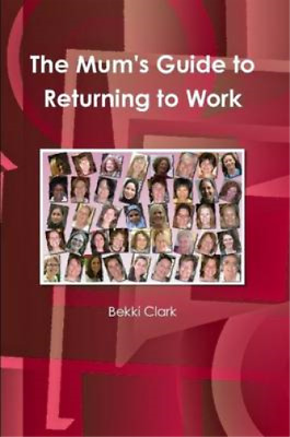 The MumS Guide To Returning To Work, Clark, Bekki, Used; Good Book