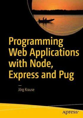 Programming Web Applications with Node, Express and Pug 9781484225103