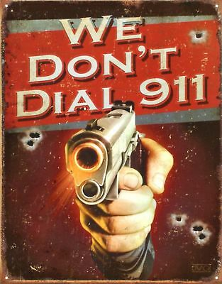 We Don't Dial 911 Tin Sign 13 x 16in New