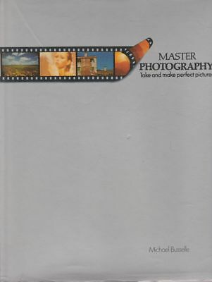 MICHAEL BUSSELLE Master Photography: Take and Make Perfect Pictures 1978 HC Book