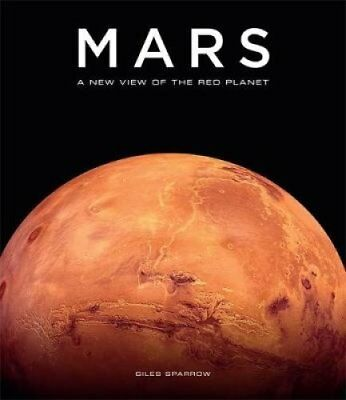 Mars A New View of the Red Planet by Giles Sparrow 9781786483720