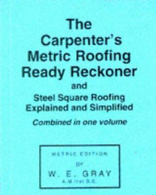Carpenter's Metric Roofing Ready Reckoner by W.E. Gray (Paperback, 1972)