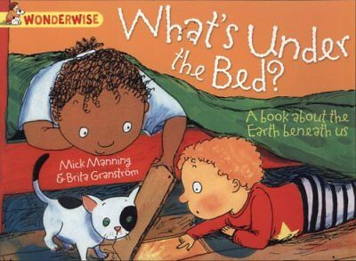 Wonderwise: What's Under The Bed?: A book about the Earth benea... 9781445128825