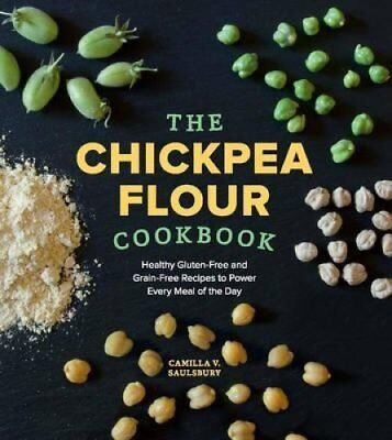 The Chickpea Flour Cookbook Healthy Gluten-Free and Grain-Free ... 9781891105562