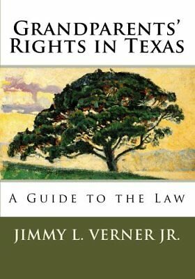 NEW Grandparents' Rights in Texas: A Guide to the Law by Jimmy L. Verner Jr.