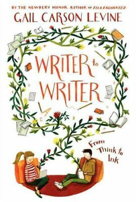 Writer to Writer From Think to Ink by Gail Carson Levine 9780062275295