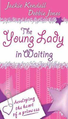 The Young Lady in Waiting: Developing the Heart of a Princess 9780768426571