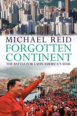 Forgotten Continent: The Battle for Latin America's Soul by Reid, Michael