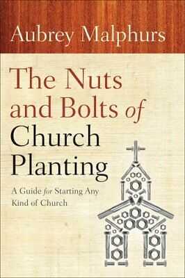 The Nuts and Bolts of Church Planting A Guide for Starting Any ... 9780801072628