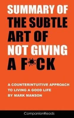 Summary of the Subtle Art of Not Giving A F*Ck A Counterintuiti... 9781974610402