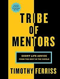 Tribe of Mentors : Short Life Advice from the Best in the World by Timothy Ferri
