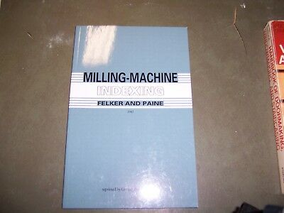 Milling Machine INDEXING - Felker and Paine 1942, 2007 reprint
