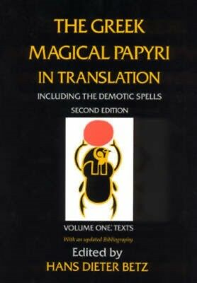 The Greek Magical Papyri in Translation Including the Demotic Spell...