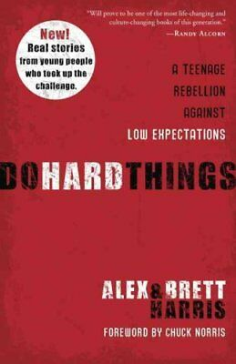 Do Hard Things A Teenage Rebellion Against Low Expectations 9781601428295