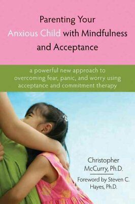 Parenting Your Anxious Child with Mindfulness and Acceptance A ... 9781572245792