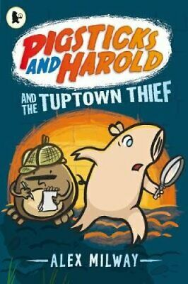 Pigsticks and Harold and the Tuptown Thief by Alex Milway 9781406346039