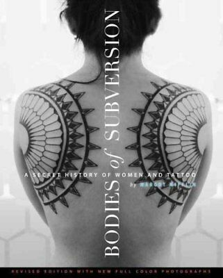 Bodies Of Subversion A Secret History of Women and Tattoos, 2nd... 9781576876138