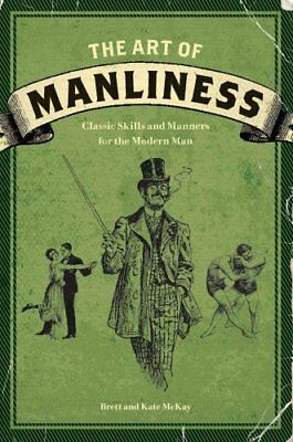 The Art of Manliness Classic Skills and Manners for the Modern Man 9781600614620