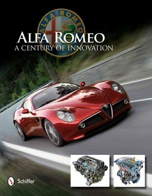 Alfa Romeo: A Century of Innovation by Schiffer Publishing Ltd. 9780764340727
