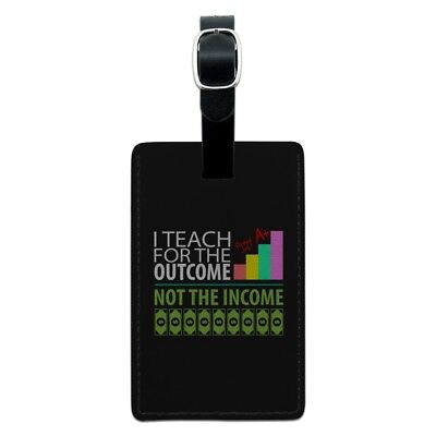 I Teach For the Outcome Not the Income Rectangle Leather Luggage Card ID Tag