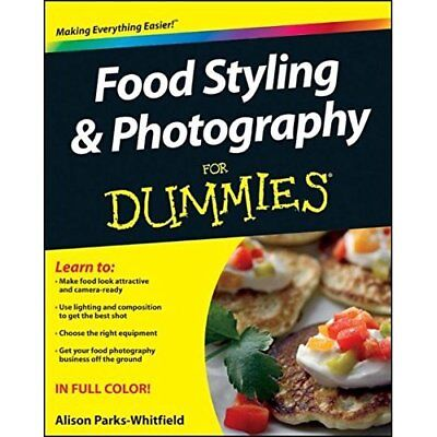Food Styling and Photography for Dummies Parks-Whitfield, Alison
