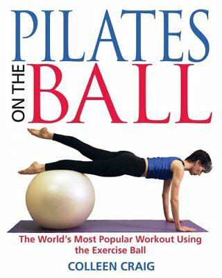 Pilates on the Ball The Worlds Most Popular Workout Using the E... 9780892819812