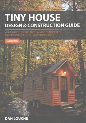 Tiny House Design and Construction Guide Your Guide to Building... 9780997288704