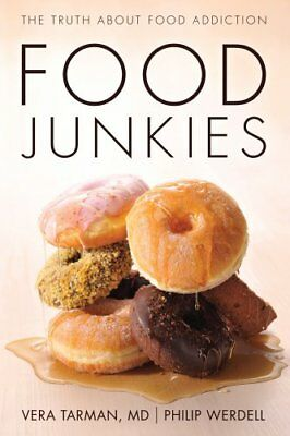 Food Junkies The Truth About Food Addiction by Vera Tarman 9781459728592