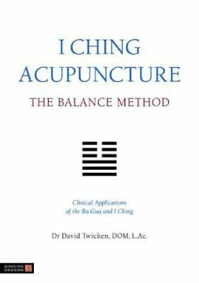 I Ching Acupuncture - The Balance Method Clinical Applications ... 9781848190740