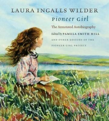 Pioneer Girl The Annotated Autobiography by Laura Ingalls Wilder 9780984504176