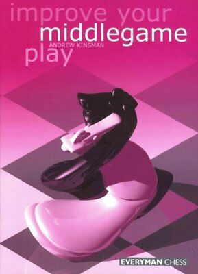 Improve Your Middlegame Play by Andrew Kinsman 9781857442410 (Paperback, 2000)