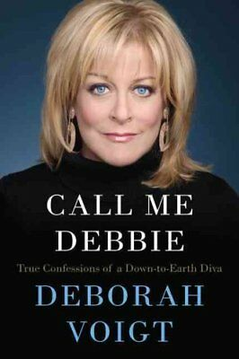 Call Me Debbie: True Confessions of a Down-To-Earth Diva by Deborah Voigt...