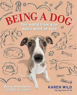 Being a Dog: The world from your dog's point of view, Wild, Karen, 0600631508, N