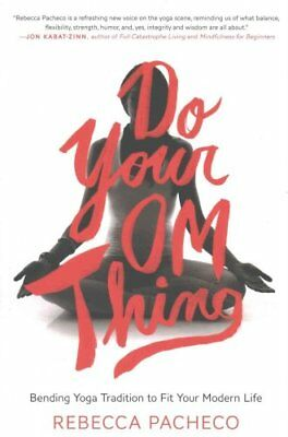 Do Your Om Thing Bending Yoga Tradition to Fit Your Modern Life 9780062273383