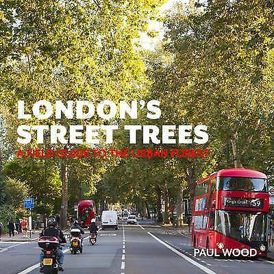 London's Street Trees: A Field Guide to the Urban Forest by Paul Wood...