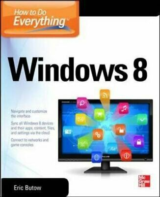 How to Do Everything: Windows 8 by Simon Bisson, Eric Butow, Mary Branscombe...