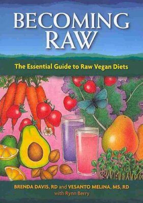 Becoming Raw The Essential Guide to Raw Vegan Diets 9781570672385