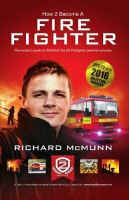 How to Become a Firefighter: The Ultimate Insider's Guide: 2: 1 by Richard...