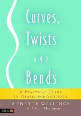 Curves, Twists and Bends A Practical Guide to Pilates for Scoli... 9781848190252