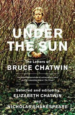 Under The Sun: The Letters of Bruce Chatwin by Elizabeth Chatwin, Nicholas...