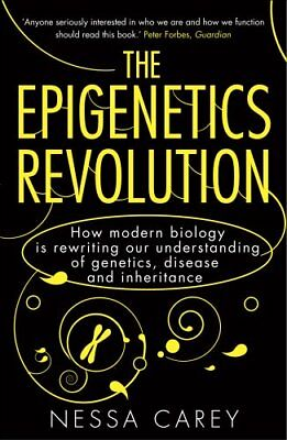 The Epigenetics Revolution How Modern Biology is Rewriting Our ... 9781848313477