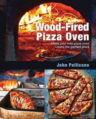 The Outdoor Woodfire Pizza Oven by John Pellicano 9781742575575