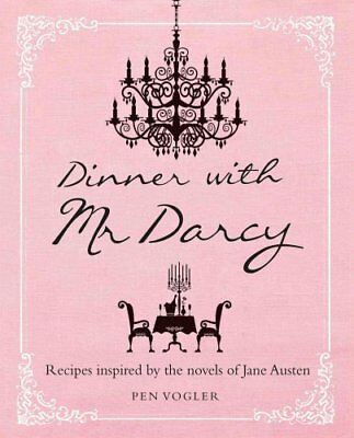 Dinner with Mr Darcy Recipes Inspired by the Novels and Letters... 9781782490562