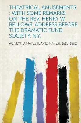 Theatrical Amusements: With Some Remarks on the Rev. Henry W. Bellows' Address B
