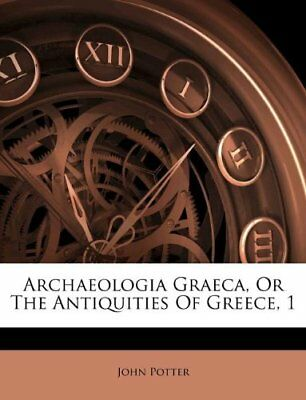 NEW Archaeologia Graeca, Or The Antiquities Of Greece, 1 by John Potter