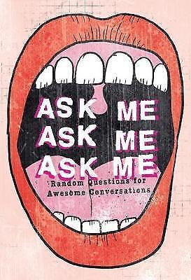 Ask Me, Ask Me, Ask Me: Random Questions for Awesome Conversations by Patrick...