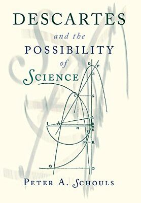 NEW Descartes and the Possibility of Science by Peter A. Schouls