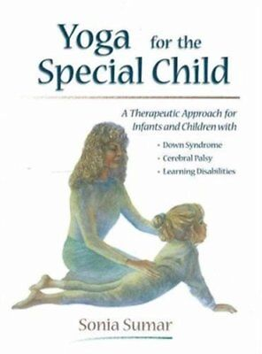 Yoga for the Special Child A Therapeutic Approach for Infants a... 9780965802406