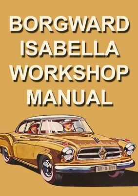 Borgward Isabella Workshop Manual: 1954-1962 - Saloon, Coupe & Ts Station Wagon