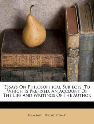 Essays On Philosophical Subjects: To Which Is Prefixed, An Account Of The Life A